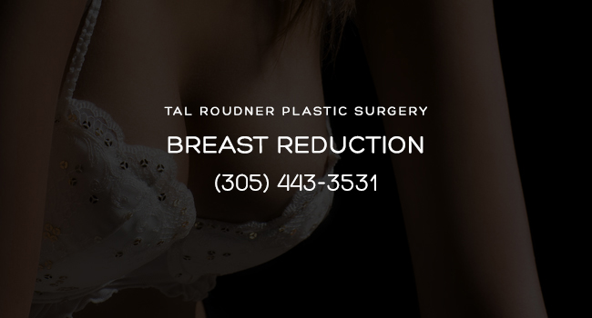 Breast Reduction (Reduction Mammaplasty) Surgery Miami