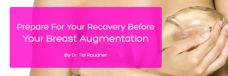 Prepare For Your Recovery Before Your Breast Augmentation Procedure